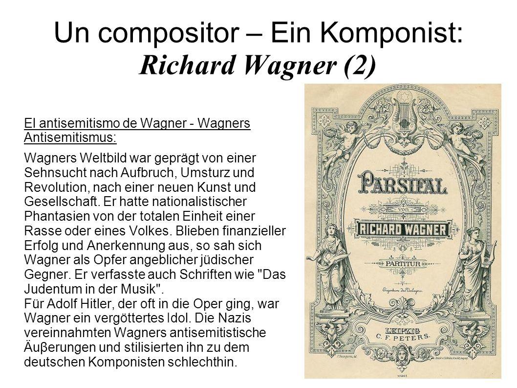 Un compositor – Ein Komponist: Richard Wagner (2) El antisemitismo de Wagner - Wagners Antisemitismus: Wagners Weltbild war geprägt von einer Sehnsuch
