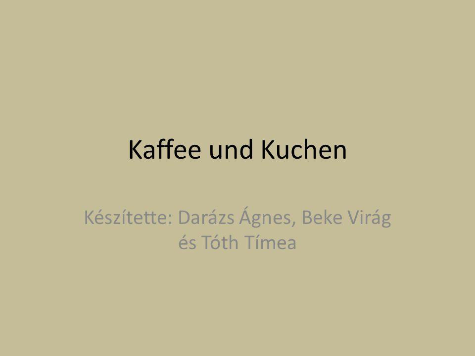 Kaffee und Kuchen Készítette: Darázs Ágnes, Beke Virág és Tóth Tímea