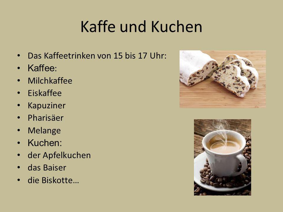 Kaffe und Kuchen Das Kaffeetrinken von 15 bis 17 Uhr: Kaffee : Milchkaffee Eiskaffee Kapuziner Pharisäer Melange Kuchen: der Apfelkuchen das Baiser di