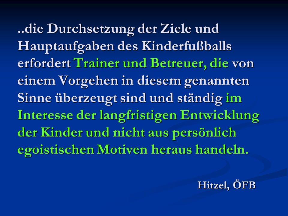 ..die Durchsetzung der Ziele und Hauptaufgaben des Kinderfußballs erfordert Trainer und Betreuer, die von einem Vorgehen in diesem genannten Sinne übe