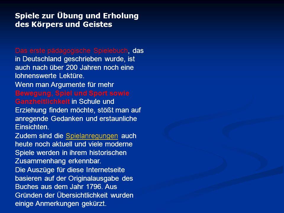 Spiele zur Übung und Erholung des Körpers und Geistes Das erste pädagogische Spielebuch, das in Deutschland geschrieben wurde, ist auch nach über 200
