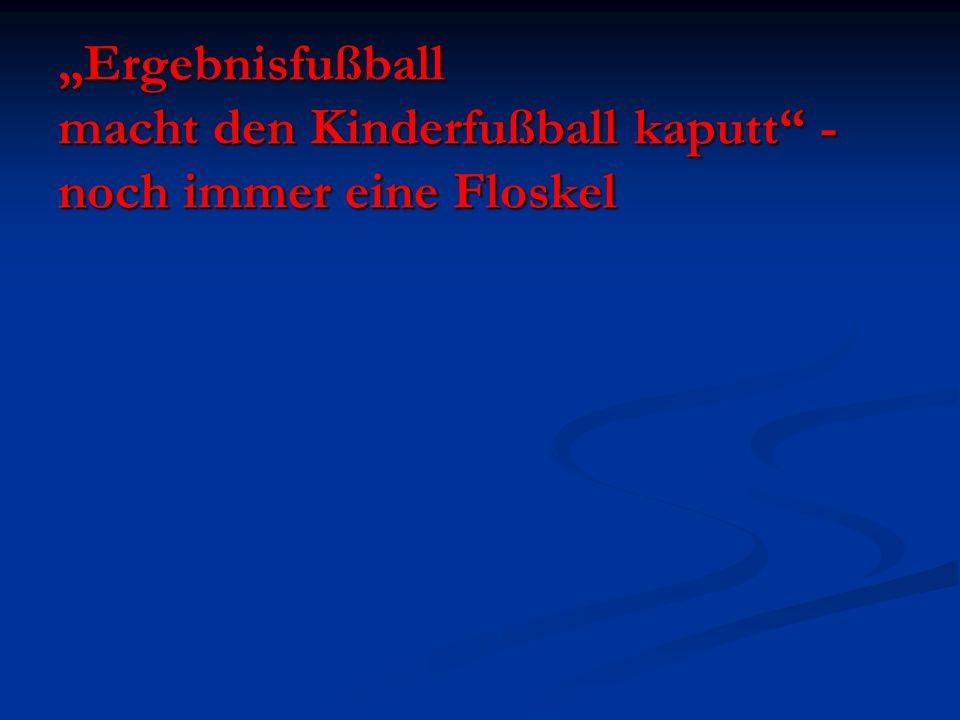 Ergebnisfußball macht den Kinderfußball kaputt - noch immer eine Floskel