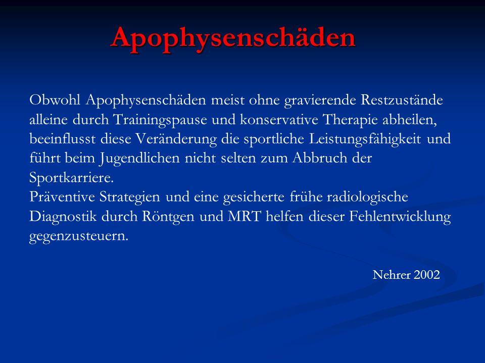 Apophysenschäden Apophysenschäden Obwohl Apophysenschäden meist ohne gravierende Restzustände alleine durch Trainingspause und konservative Therapie a