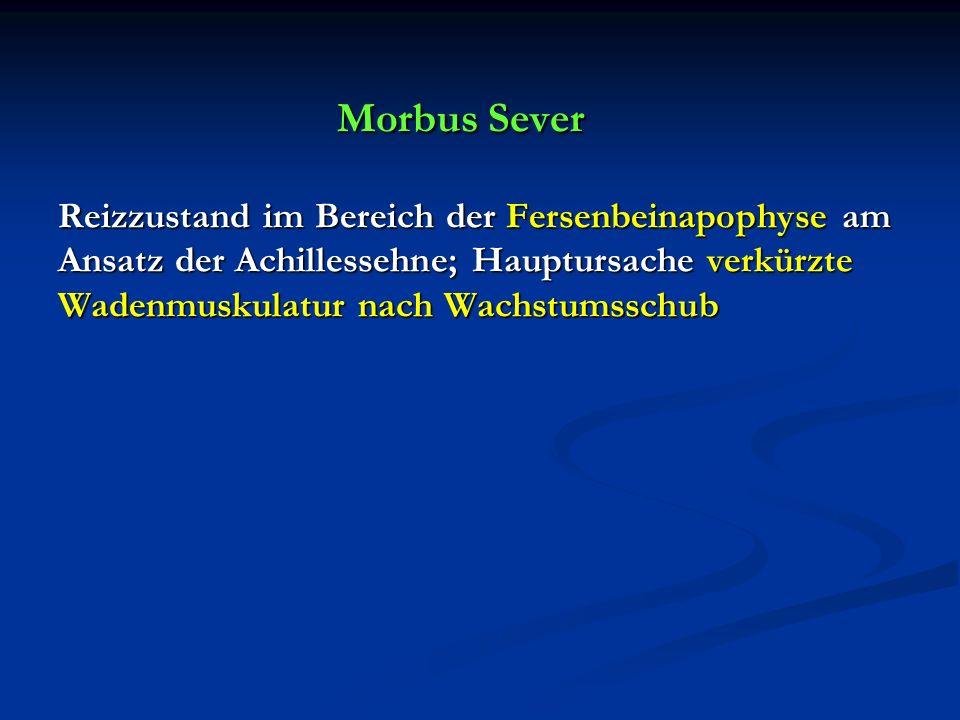 Morbus Sever Reizzustand im Bereich der Fersenbeinapophyse am Ansatz der Achillessehne; Hauptursache verkürzte Wadenmuskulatur nach Wachstumsschub Mor