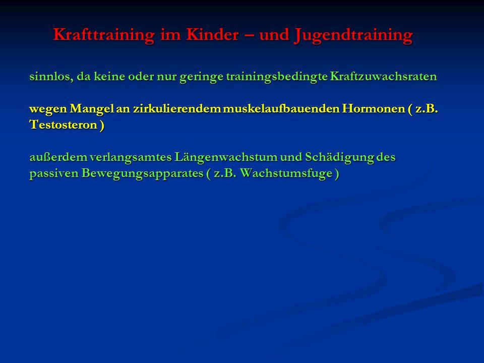 Krafttraining im Kinder – und Jugendtraining sinnlos, da keine oder nur geringe trainingsbedingte Kraftzuwachsraten wegen Mangel an zirkulierendem mus