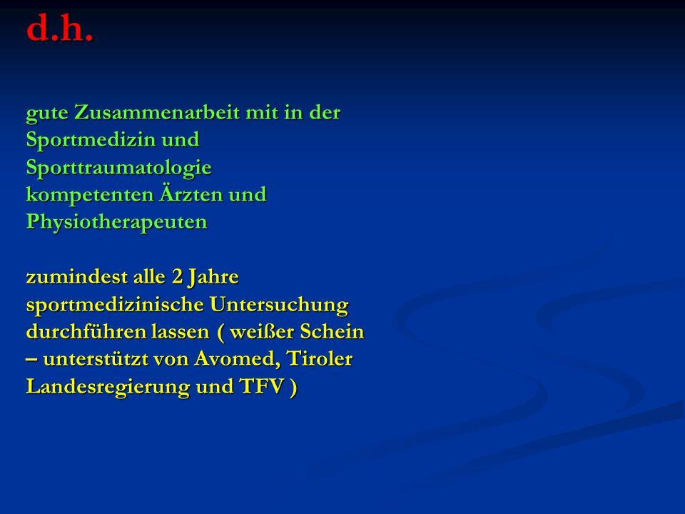 d.h. gute Zusammenarbeit mit in der Sportmedizin und Sporttraumatologie kompetenten Ärzten und Physiotherapeuten zumindest alle 2 Jahre sportmedizinis