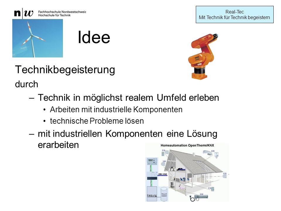 Real-Tec Mit Technik für Technik begeistern Idee Technikbegeisterung durch –Technik in möglichst realem Umfeld erleben Arbeiten mit industrielle Komponenten technische Probleme lösen –mit industriellen Komponenten eine Lösung erarbeiten