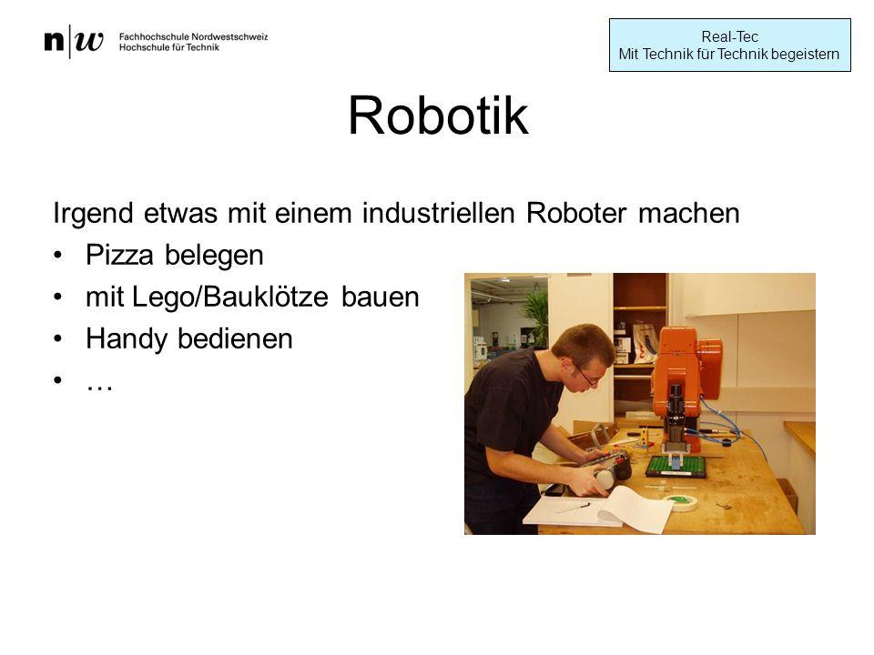 Real-Tec Mit Technik für Technik begeistern Robotik Irgend etwas mit einem industriellen Roboter machen Pizza belegen mit Lego/Bauklötze bauen Handy bedienen …