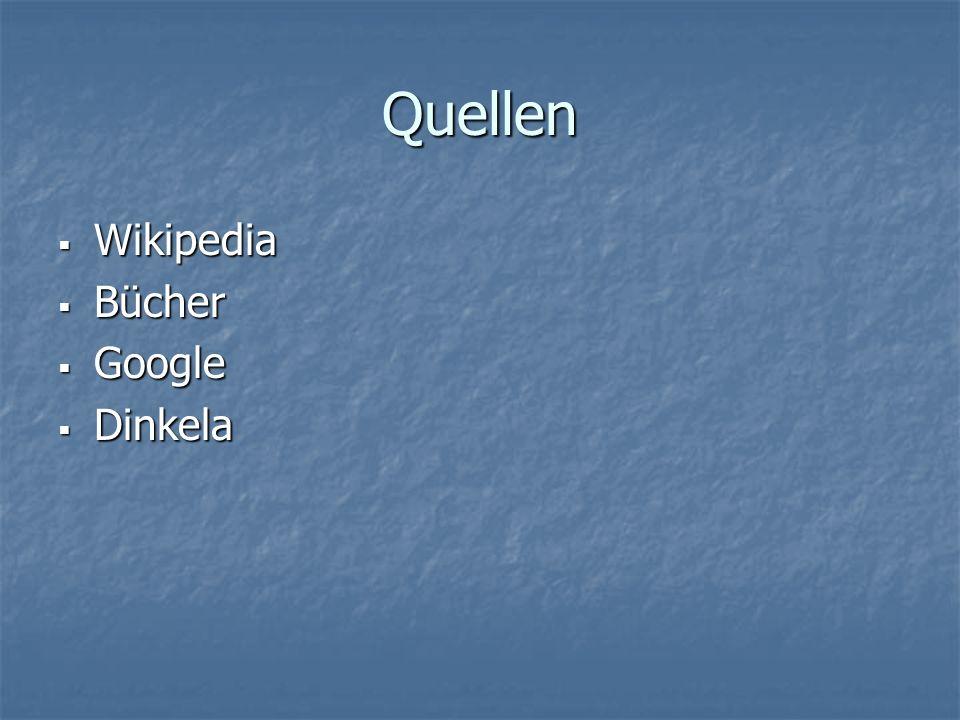 Quellen Wikipedia Wikipedia Bücher Bücher Google Google Dinkela Dinkela