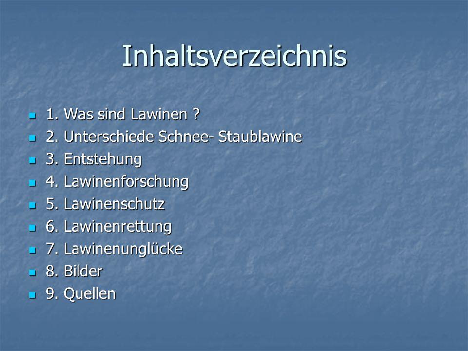 Inhaltsverzeichnis 1. Was sind Lawinen ? 1. Was sind Lawinen ? 2. Unterschiede Schnee- Staublawine 2. Unterschiede Schnee- Staublawine 3. Entstehung 3