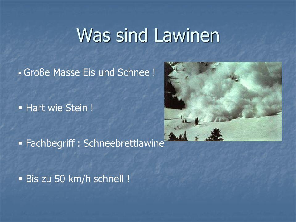 Was sind Lawinen Große Masse Eis und Schnee ! Hart wie Stein ! Fachbegriff : Schneebrettlawine Bis zu 50 km/h schnell !