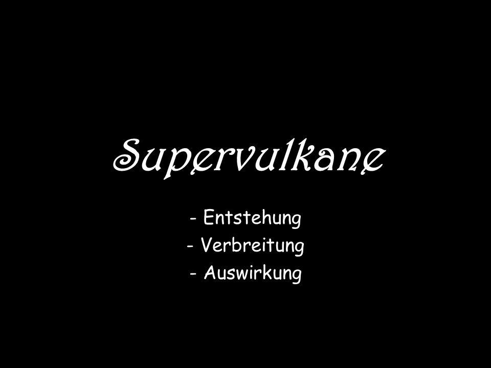 Supervulkane - Entstehung - Verbreitung - Auswirkung