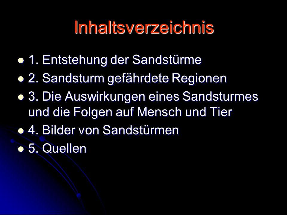 Inhaltsverzeichnis 1. Entstehung der Sandstürme 1. Entstehung der Sandstürme 2. Sandsturm gefährdete Regionen 2. Sandsturm gefährdete Regionen 3. Die