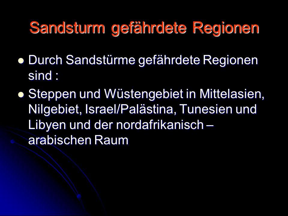 Sandsturm gefährdete Regionen Durch Sandstürme gefährdete Regionen sind : Durch Sandstürme gefährdete Regionen sind : Steppen und Wüstengebiet in Mitt