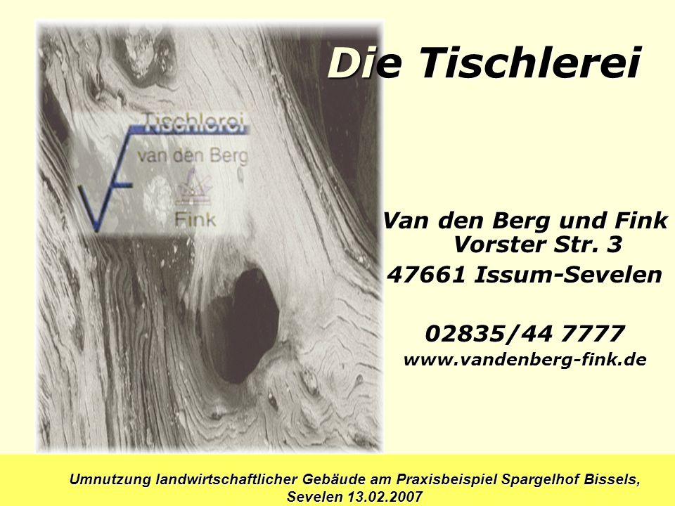 Umnutzung landwirtschaftlicher Gebäude am Praxisbeispiel Spargelhof Bissels, Sevelen 13.02.2007 Die Tischlerei Van den Berg und Fink Vorster Str. 3 47