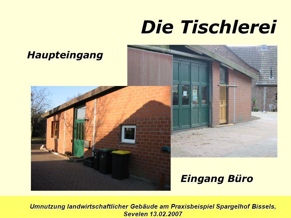 Umnutzung landwirtschaftlicher Gebäude am Praxisbeispiel Spargelhof Bissels, Sevelen 13.02.2007 Die Tischlerei Haupteingang Eingang Büro