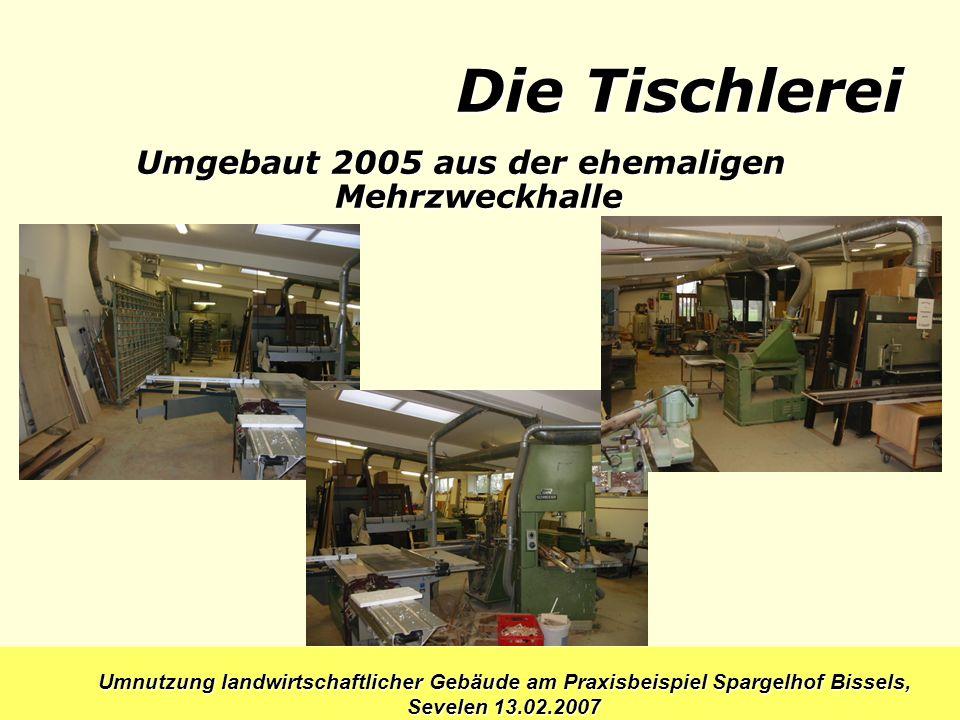 Umnutzung landwirtschaftlicher Gebäude am Praxisbeispiel Spargelhof Bissels, Sevelen 13.02.2007 Die Tischlerei Umgebaut 2005 aus der ehemaligen Mehrzw