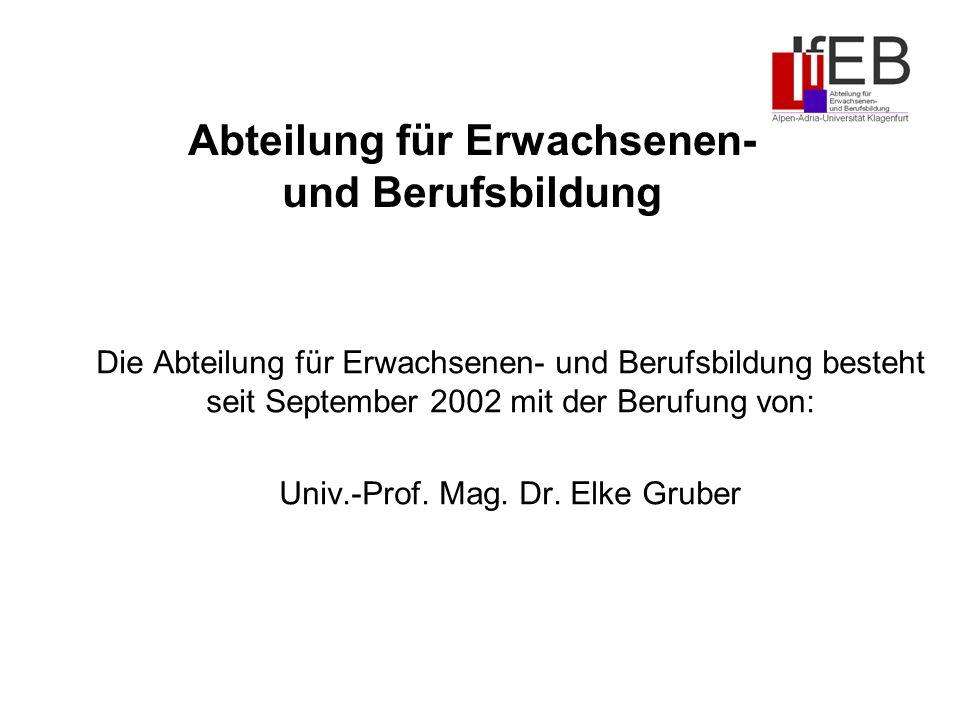 Abteilung für Erwachsenen- und Berufsbildung Die Abteilung für Erwachsenen- und Berufsbildung besteht seit September 2002 mit der Berufung von: Univ.-Prof.