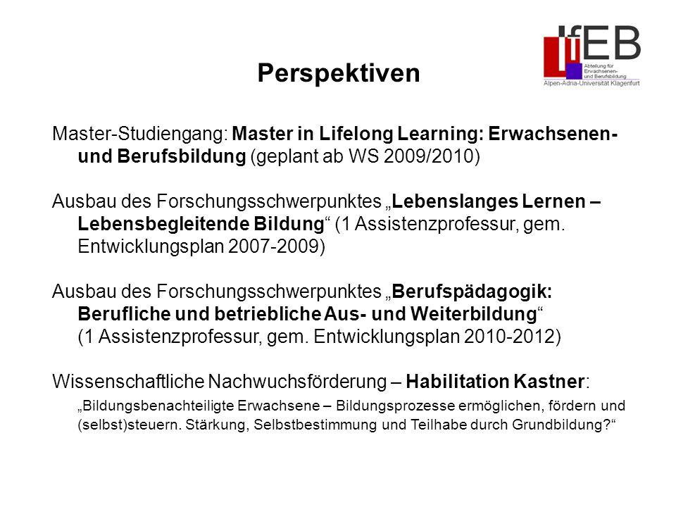 Master-Studiengang: Master in Lifelong Learning: Erwachsenen- und Berufsbildung (geplant ab WS 2009/2010) Ausbau des Forschungsschwerpunktes Lebenslanges Lernen – Lebensbegleitende Bildung (1 Assistenzprofessur, gem.