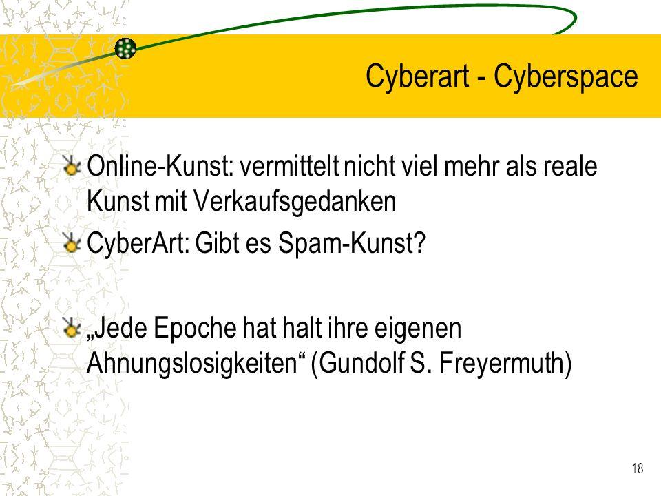 18 Cyberart - Cyberspace Online-Kunst: vermittelt nicht viel mehr als reale Kunst mit Verkaufsgedanken CyberArt: Gibt es Spam-Kunst? Jede Epoche hat h