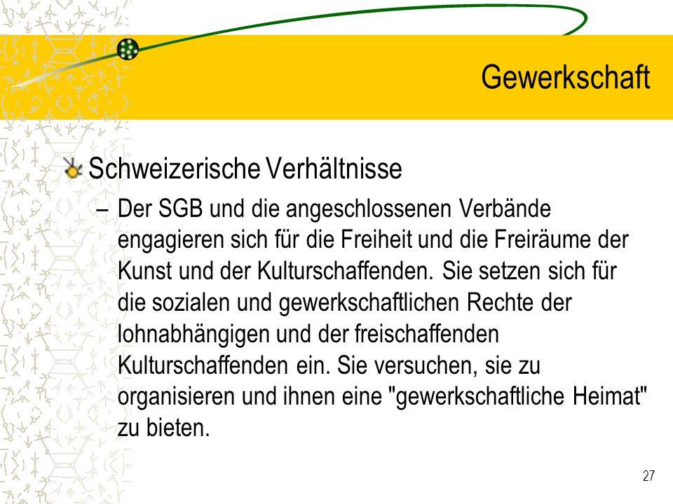27 Gewerkschaft Schweizerische Verhältnisse –Der SGB und die angeschlossenen Verbände engagieren sich für die Freiheit und die Freiräume der Kunst und