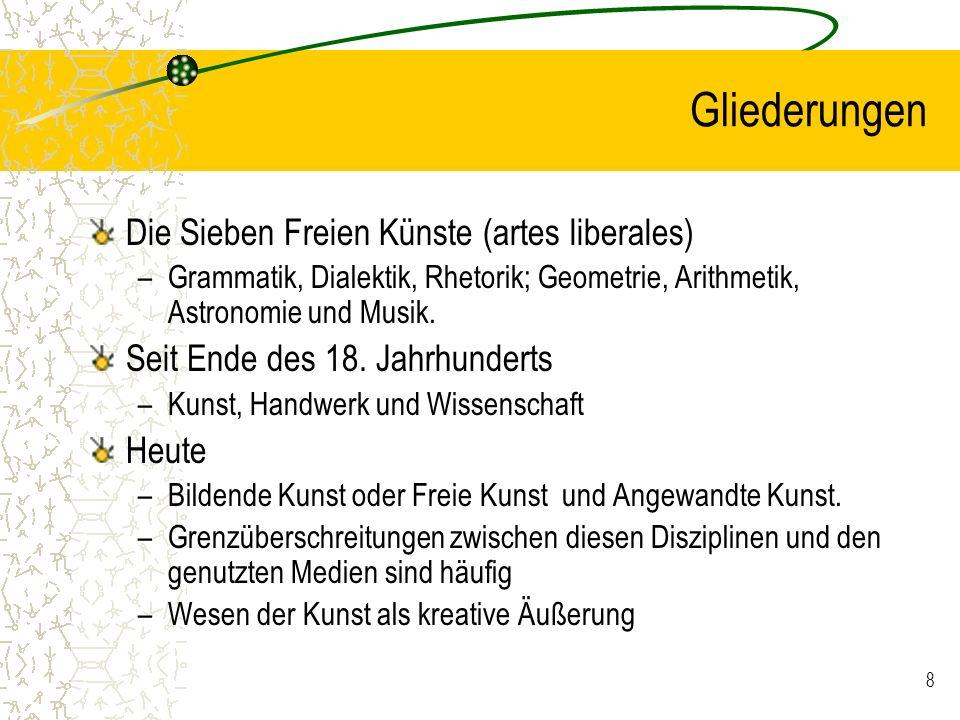 8 Gliederungen Die Sieben Freien Künste (artes liberales) –Grammatik, Dialektik, Rhetorik; Geometrie, Arithmetik, Astronomie und Musik. Seit Ende des