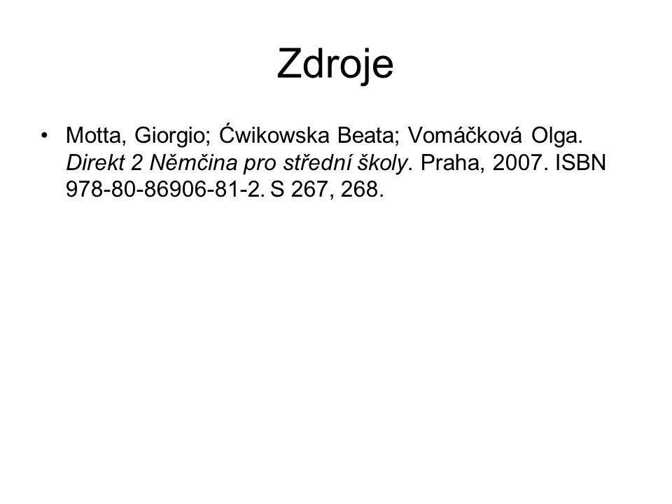 Zdroje Motta, Giorgio; Ćwikowska Beata; Vomáčková Olga. Direkt 2 Němčina pro střední školy. Praha, 2007. ISBN 978-80-86906-81-2. S 267, 268.