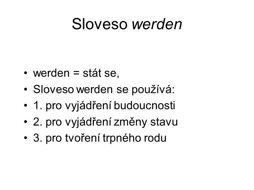 Sloveso werden werden = stát se, Sloveso werden se používá: 1.