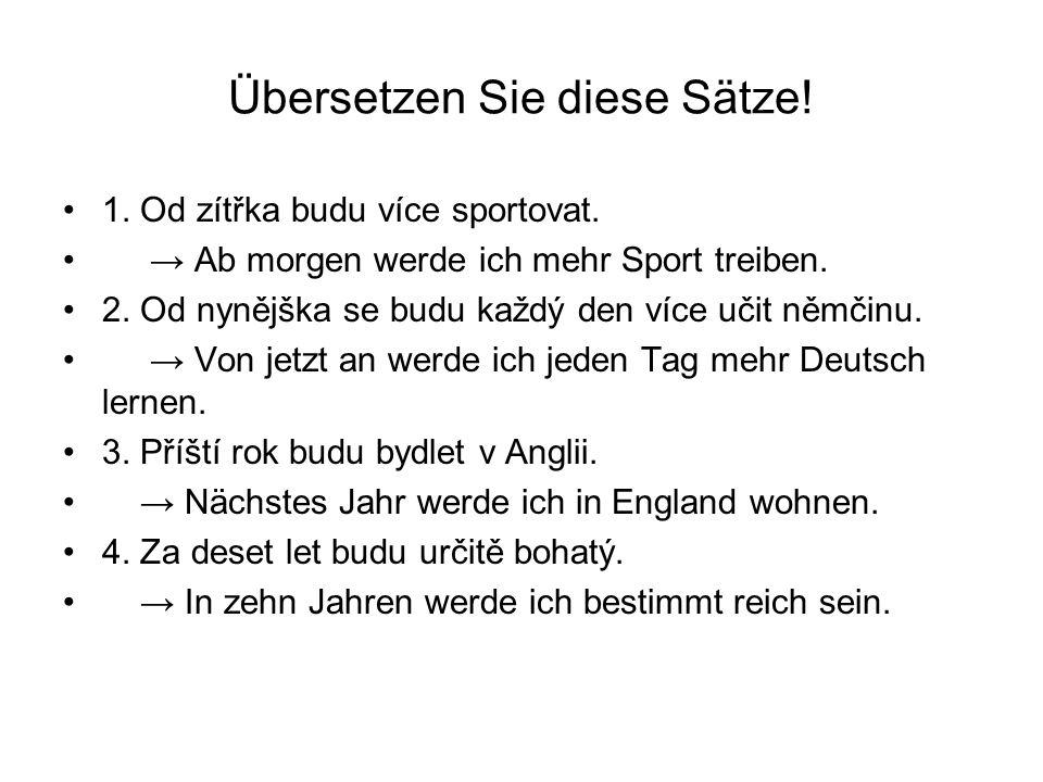 Übersetzen Sie diese Sätze. 1. Od zítřka budu více sportovat.