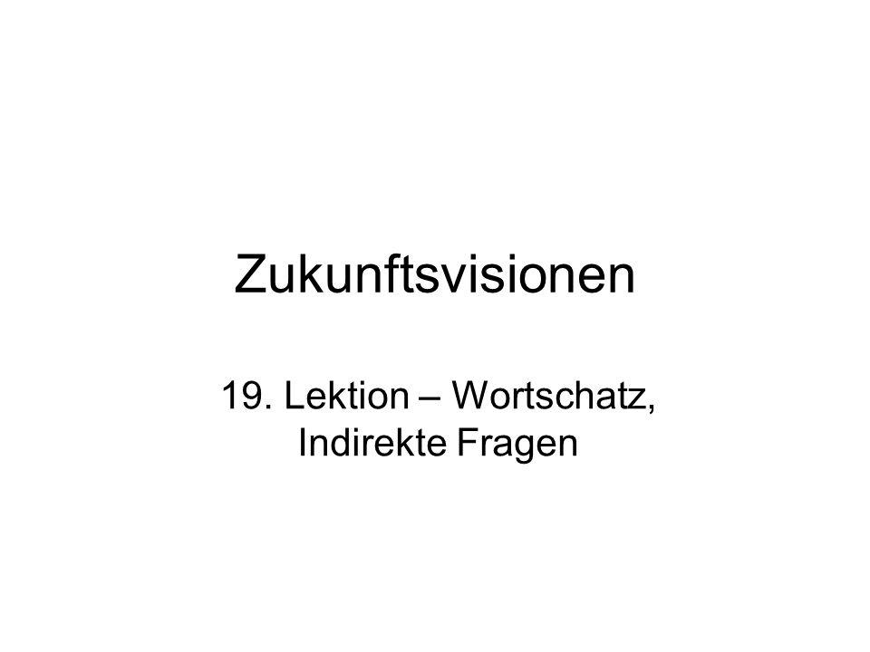 Zukunftsvisionen 19. Lektion – Wortschatz, Indirekte Fragen