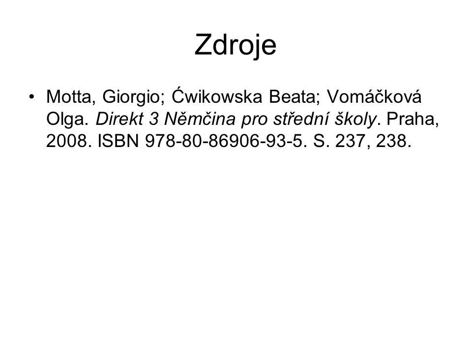 Zdroje Motta, Giorgio; Ćwikowska Beata; Vomáčková Olga. Direkt 3 Němčina pro střední školy. Praha, 2008. ISBN 978-80-86906-93-5. S. 237, 238.