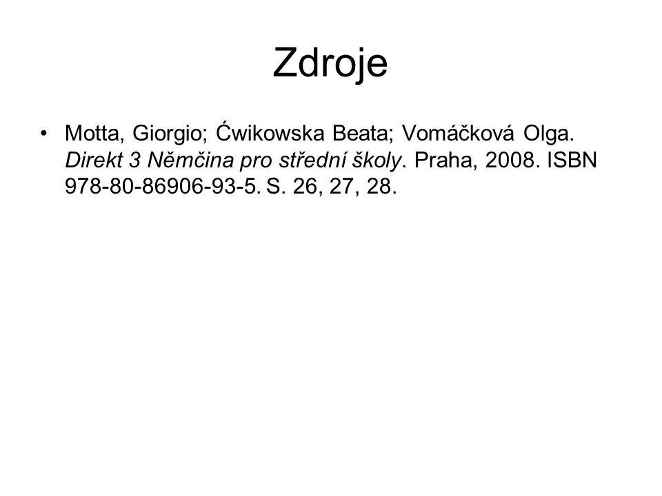 Zdroje Motta, Giorgio; Ćwikowska Beata; Vomáčková Olga. Direkt 3 Němčina pro střední školy. Praha, 2008. ISBN 978-80-86906-93-5. S. 26, 27, 28.
