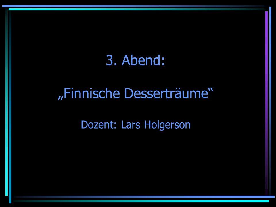 3. Abend: Finnische Desserträume Dozent: Lars Holgerson