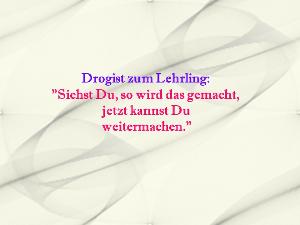Drogist zum Lehrling: