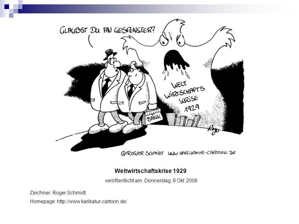 Weltwirtschaftskrise 1929 veröffentlicht am: Donnerstag, 9 Okt 2008 Zeichner: Roger Schmidt Homepage: http://www.karikatur-cartoon.de/