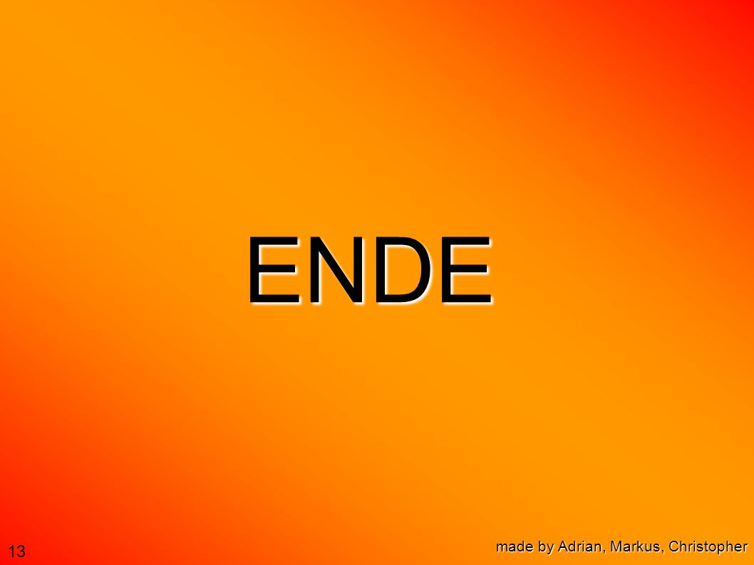 13 ENDE made by Adrian, Markus, Christopher