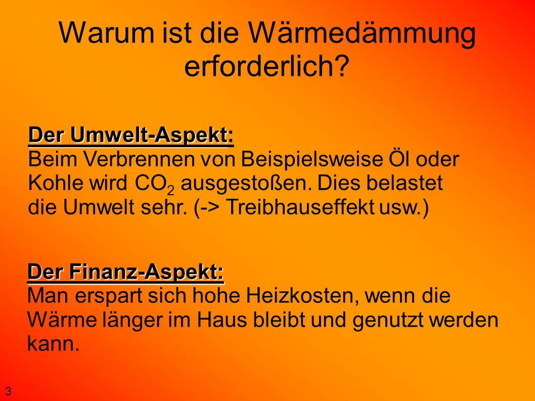 Warum ist die Wärmedämmung erforderlich? Der Finanz-Aspekt: Man erspart sich hohe Heizkosten, wenn die Wärme länger im Haus bleibt und genutzt werden