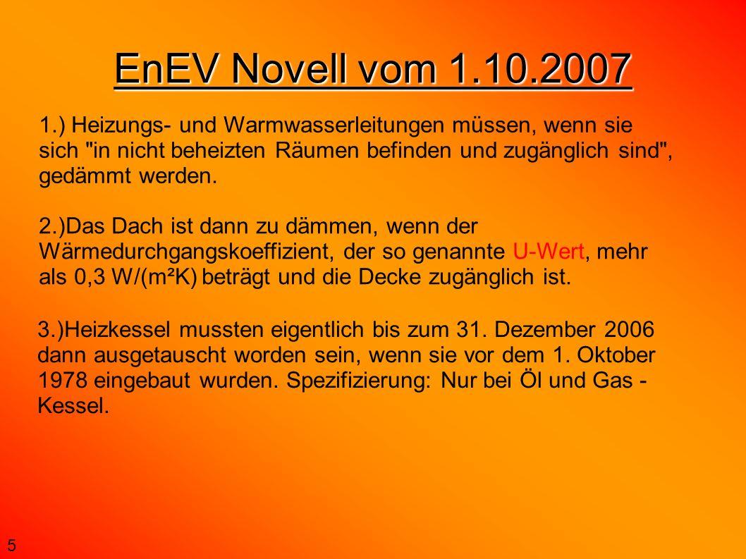 EnEV Novell vom 1.10.2007 3.)Heizkessel mussten eigentlich bis zum 31. Dezember 2006 dann ausgetauscht worden sein, wenn sie vor dem 1. Oktober 1978 e