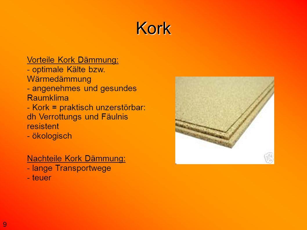 Kork 9 Vorteile Kork Dämmung: - optimale Kälte bzw. Wärmedämmung - angenehmes und gesundes Raumklima - Kork = praktisch unzerstörbar: dh Verrottungs u