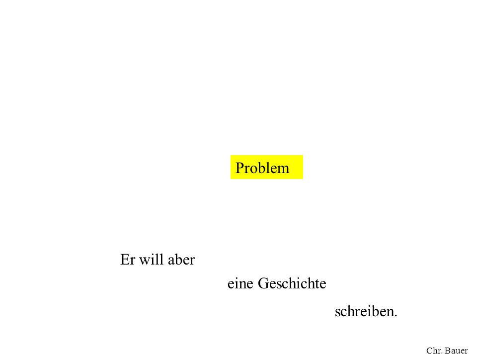 Problem eine Geschichte Er will aber schreiben. Chr. Bauer