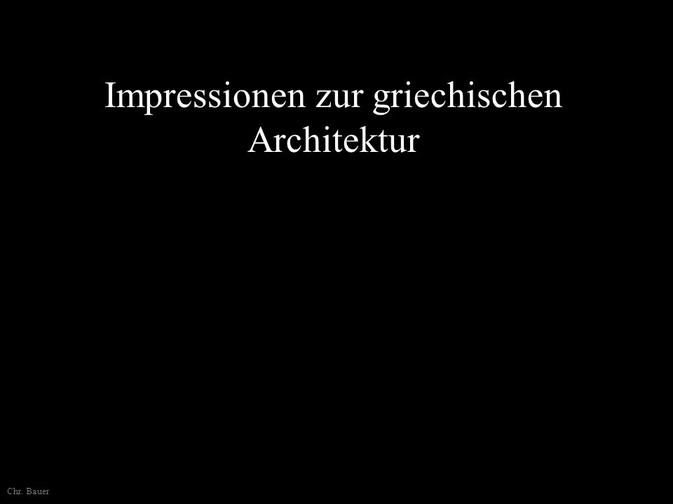 Impressionen zur griechischen Architektur Chr. Bauer