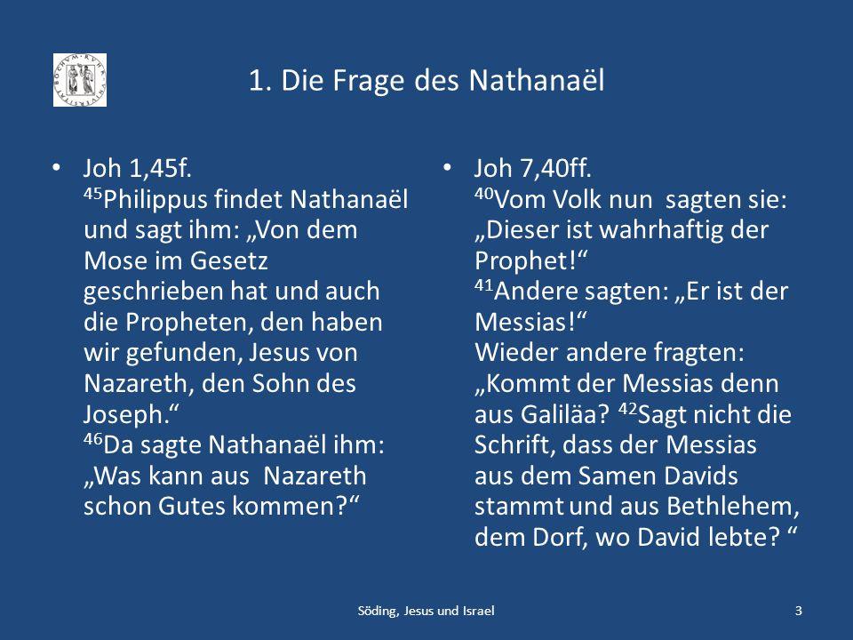 1. Die Frage des Nathanaël Joh 1,45f. 45 Philippus findet Nathanaël und sagt ihm: Von dem Mose im Gesetz geschrieben hat und auch die Propheten, den h