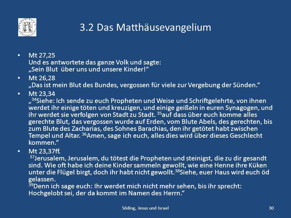3.2 Das Matthäusevangelium Mt 27,25 Und es antwortete das ganze Volk und sagte: Sein Blut über uns und unsere Kinder! Mt 26,28 Das ist mein Blut des B