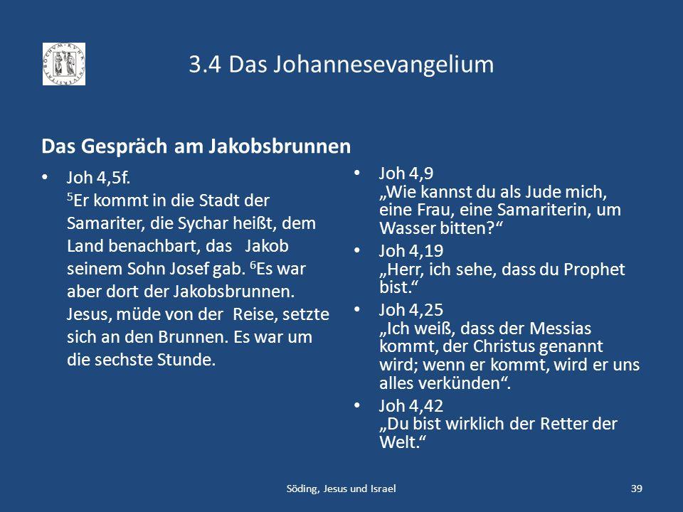 3.4 Das Johannesevangelium Das Gespräch am Jakobsbrunnen Joh 4,5f. 5 Er kommt in die Stadt der Samariter, die Sychar heißt, dem Land benachbart, das J