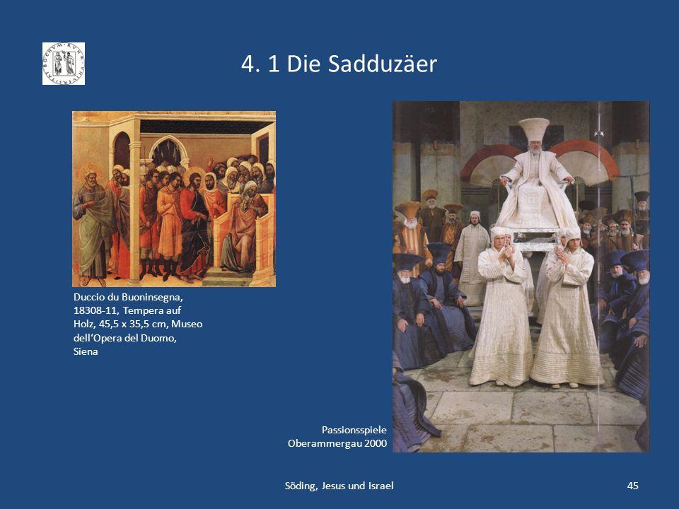 4. 1 Die Sadduzäer Söding, Jesus und Israel45 Duccio du Buoninsegna, 18308-11, Tempera auf Holz, 45,5 x 35,5 cm, Museo dellOpera del Duomo, Siena Pass