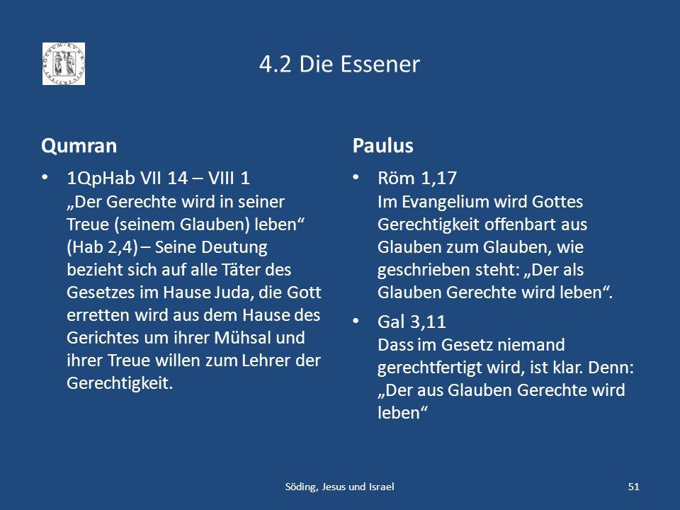 4.2 Die Essener Qumran 1QpHab VII 14 – VIII 1 Der Gerechte wird in seiner Treue (seinem Glauben) leben (Hab 2,4) – Seine Deutung bezieht sich auf alle