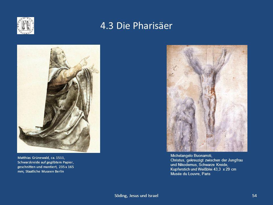 4.3 Die Pharisäer Söding, Jesus und Israel54 Matthias Grünewald, ca. 1511, Schwarzkreide auf gegilbtem Papier, geschnitten und montiert, 235 x 165 mm;