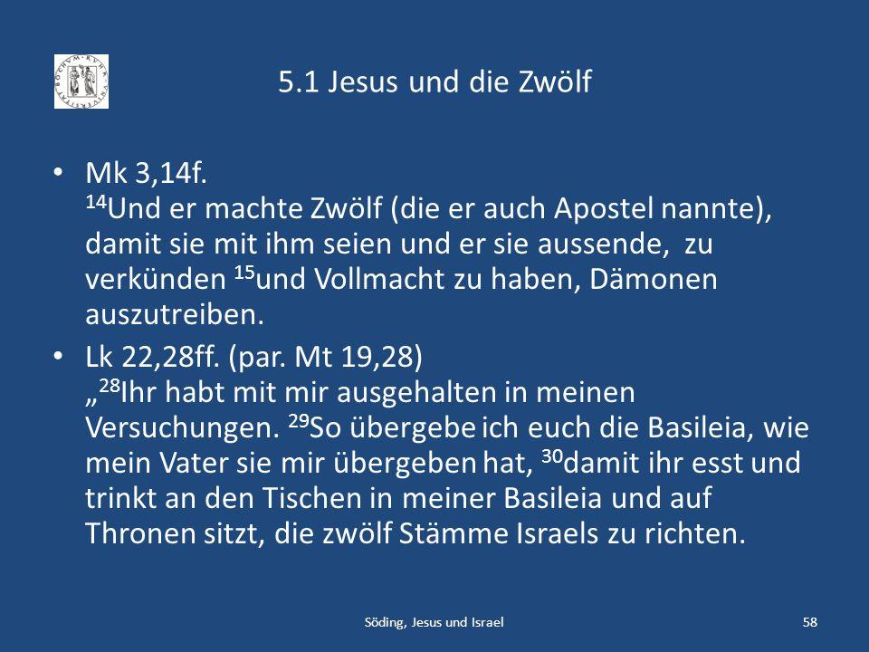 5.1 Jesus und die Zwölf Mk 3,14f. 14 Und er machte Zwölf (die er auch Apostel nannte), damit sie mit ihm seien und er sie aussende, zu verkünden 15 un