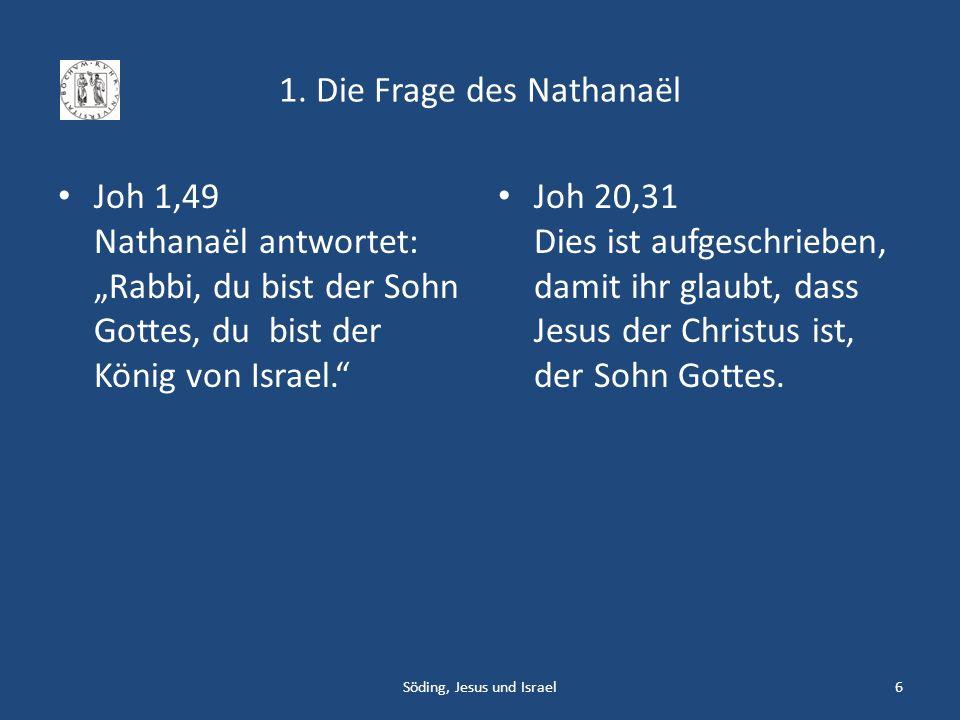 1. Die Frage des Nathanaël Joh 1,49 Nathanaël antwortet: Rabbi, du bist der Sohn Gottes, du bist der König von Israel. Joh 20,31 Dies ist aufgeschrieb