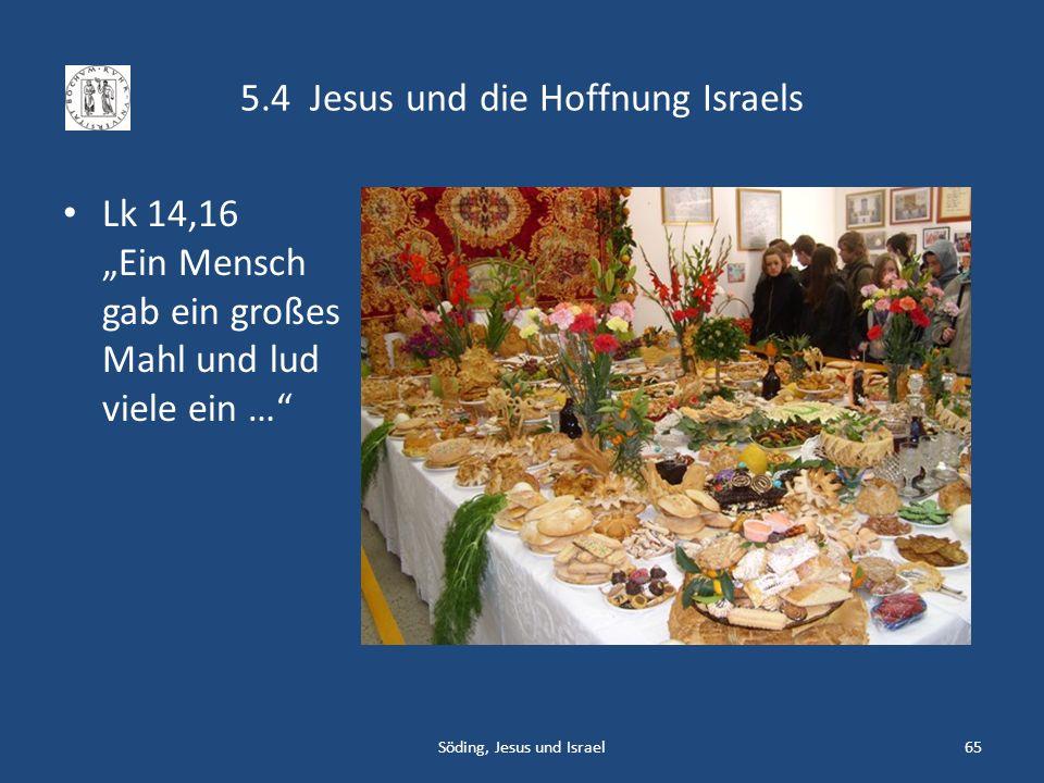 5.4 Jesus und die Hoffnung Israels Lk 14,16 Ein Mensch gab ein großes Mahl und lud viele ein … Söding, Jesus und Israel65